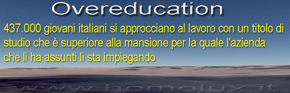 Overeducation: 437.000 giovani italiani si approcciano al lavoro con un titolo di studio che è superiore alla mansione per la quale l'azienda che li ha assunti li sta impiegando